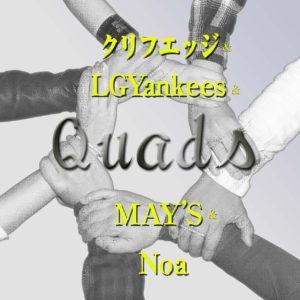 クリフエッジ&LGYankees&MAY's&Noa  「Quads」